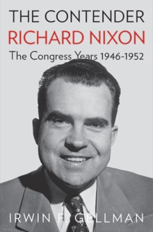 The Contender : Richard Nixon, the Congress Years, 1946-1952, Paperback Book