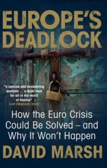 Europe's Deadlock : How the Euro Crisis Could Be Solved - And Why It Still Won't Happen, Paperback / softback Book