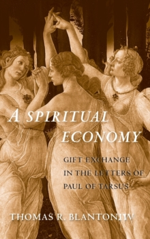 A Spiritual Economy : Gift Exchange in the Letters of Paul of Tarsus, Hardback Book