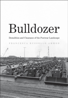 Bulldozer : Demolition and Clearance of the Postwar Landscape, EPUB eBook