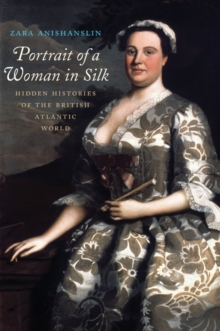 Portrait of a Woman in Silk : Hidden Histories of the British Atlantic World, EPUB eBook