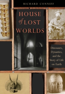 House of Lost Worlds : Dinosaurs, Dynasties, and the Story of Life on Earth, EPUB eBook