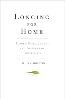 Longing for Home : Forced Displacement and Postures of Hospitality, EPUB eBook