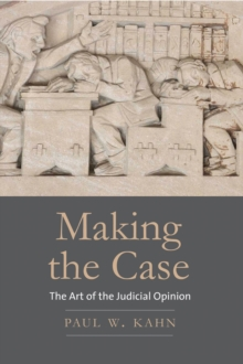 Making the Case : The Art of the Judicial Opinion, EPUB eBook