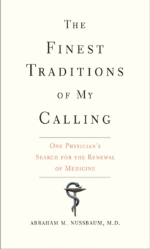 The Finest Traditions of My Calling : One Physician's Search for the Renewal of Medicine, EPUB eBook