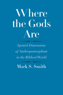 Where the Gods Are : Spatial Dimensions of Anthropomorphism in the Biblical World, EPUB eBook
