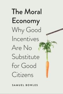 The Moral Economy : Why Good Incentives Are No Substitute for Good Citizens, EPUB eBook