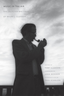 Music in the Air : The Selected Writings of Ralph J. Gleason, EPUB eBook