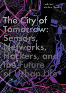 The City of Tomorrow : Sensors, Networks, Hackers, and the Future of Urban Life, EPUB eBook