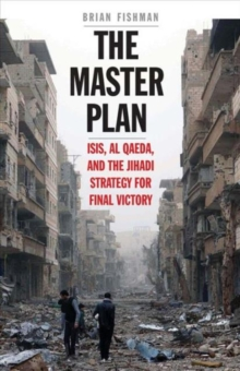 The Master Plan : ISIS, al-Qaeda, and the Jihadi Strategy for Final Victory, Hardback Book