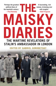 The Maisky Diaries : The Wartime Revelations of Stalin's Ambassador in London, Paperback Book