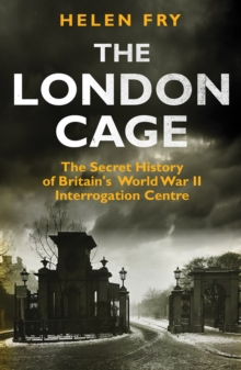 The London Cage : The Secret History of Britain's World War II Interrogation Centre, Hardback Book