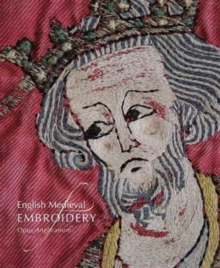 English Medieval Embroidery : Opus Anglicanum, Hardback Book