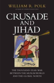 Crusade and Jihad : The Thousand-Year War Between the Muslim World and the Global North, Hardback Book
