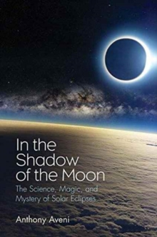 In the Shadow of the Moon : The Science, Magic, and Mystery of Solar Eclipses, Hardback Book
