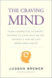 The Craving Mind : From Cigarettes to Smartphones to Love - Why We Get Hooked and How We Can Break Bad Habits, Hardback Book