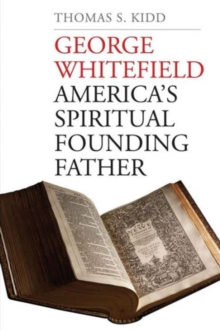George Whitefield : America's Spiritual Founding Father, Paperback / softback Book