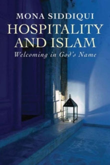 Hospitality and Islam : Welcoming in God's Name, Paperback / softback Book