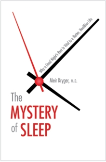 The Mystery of Sleep : Why a Good Night's Rest Is Vital to a Better, Healthier Life, Hardback Book