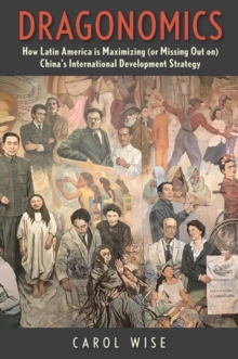 Dragonomics : How Latin America Is Maximizing (or Missing Out on) China's International Development Strategy, Hardback Book