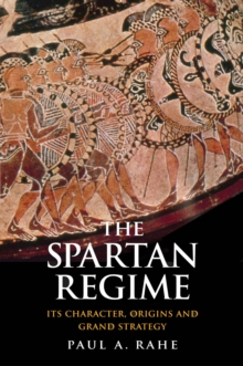 The Spartan Regime : Its Character, Origins, and Grand Strategy, EPUB eBook