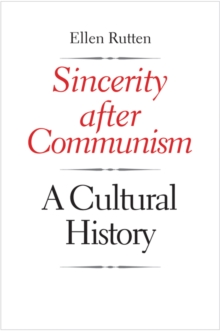 Sincerity after Communism : A Cultural History, EPUB eBook