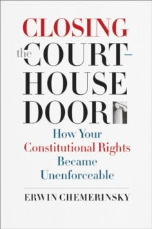 Closing the Courthouse Door : How Your Constitutional Rights Became Unenforceable, EPUB eBook