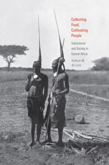 Collecting Food, Cultivating People : Subsistence and Society in Central Africa, EPUB eBook