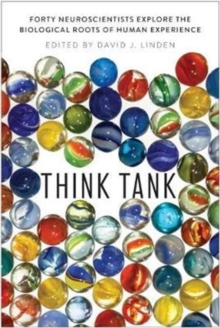 Think Tank : Forty Neuroscientists Explore the Biological Roots of Human Experience, Hardback Book