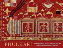 Phulkari : The Embroidered Textiles of Punjab from the Jill and Sheldon Bonovitz Collection, Hardback Book