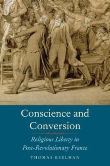 Conscience and Conversion : Religious Liberty in Post-Revolutionary France, Hardback Book