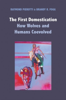 The First Domestication : How Wolves and Humans Coevolved, Hardback Book