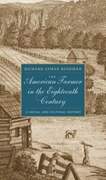 The American Farmer in the Eighteenth Century : A Social and Cultural History, Hardback Book