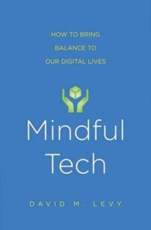 Mindful Tech : How to Bring Balance to Our Digital Lives, Paperback Book