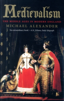 Medievalism : The Middle Ages in Modern England, Paperback Book