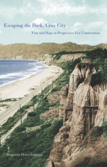 Escaping the Dark, Gray City : Fear and Hope in Progressive-Era Conservation, EPUB eBook