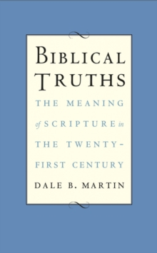 Biblical Truths : The Meaning of Scripture in the Twenty-first Century, EPUB eBook