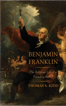 Benjamin Franklin : The Religious Life of a Founding Father, EPUB eBook