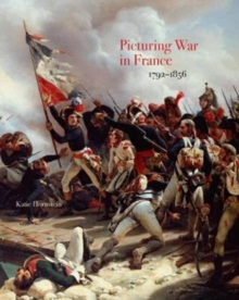 Picturing War in France, 1792-1856, Hardback Book