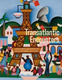 Transatlantic Encounters : Latin American Artists in Paris Between the Wars, Hardback Book
