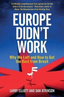 Europe Didn't Work : Why We Left and How to Get the Best from Brexit, Paperback Book