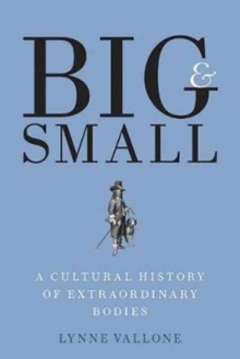 Big and Small : A Cultural History of Extraordinary Bodies, Hardback Book