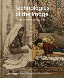 Technologies of the Image : Art in 19th-Century Iran, Hardback Book