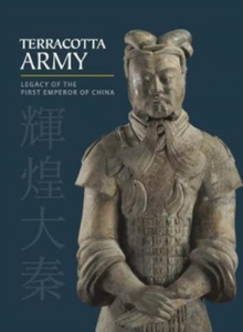 Terracotta Army : Legacy of the First Emperor of China, Hardback Book
