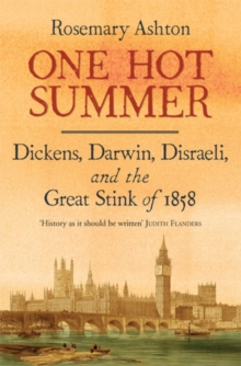 One Hot Summer : Dickens, Darwin, Disraeli, and the Great Stink of 1858, EPUB eBook