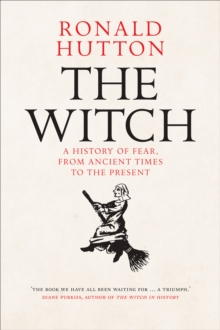 The Witch : A History of Fear, from Ancient Times to the Present, EPUB eBook