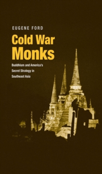 Cold War Monks : Buddhism and America's Secret Strategy in Southeast Asia, EPUB eBook