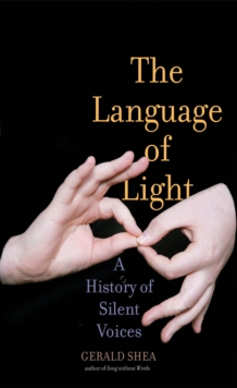 The Language of Light : A History of Silent Voices, EPUB eBook