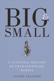 Big and Small : A Cultural History of Extraordinary Bodies, EPUB eBook