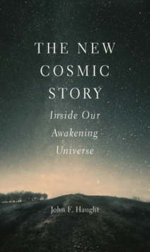 The New Cosmic Story : Inside Our Awakening Universe, EPUB eBook